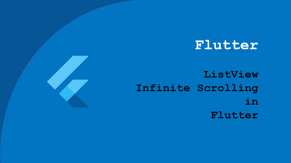 Implement Infinite Scrolling in a ListView - Flutter