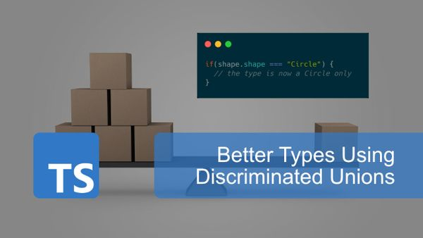 Better Types using Discriminated Unions in TypeScript
